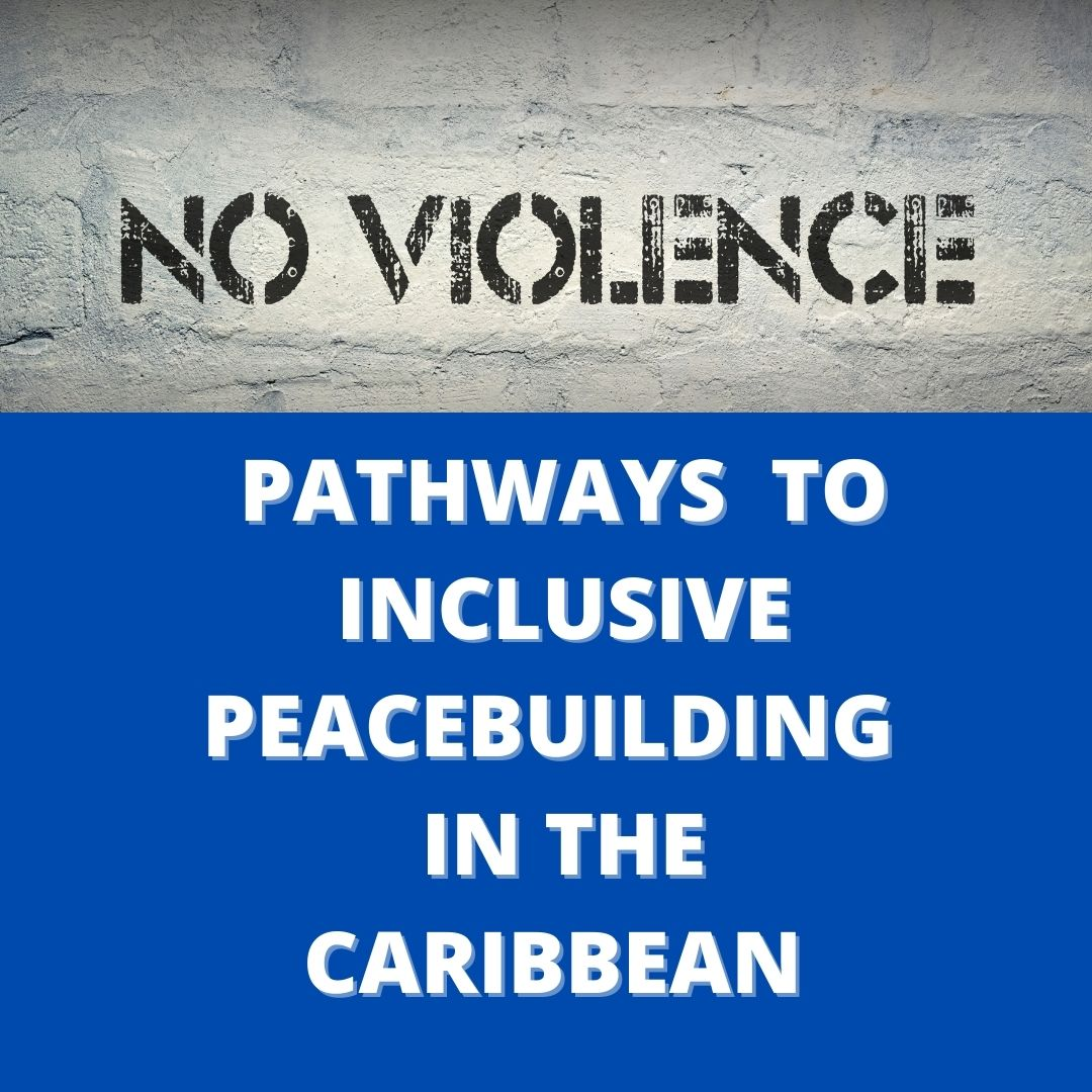 Pathways to Inclusive Peacebuilding in the Caribbean